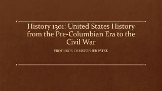 History 1301: United States History from the Pre-Columbian Era to the Civil War