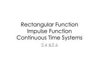 Rectangular Function Impulse Function Continuous Time Systems