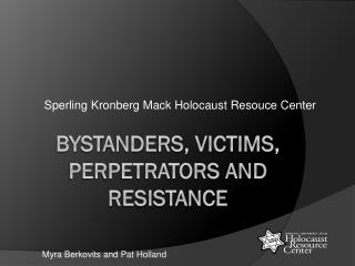 Bystanders, Victims, Perpetrators and Resistance