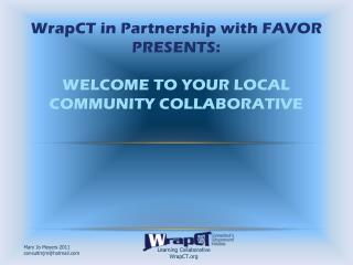 WrapCT in Partnership with FAVOR  Presents : WELCOME TO YOUR LOCAL COMMUNITY COLLABORATIVE