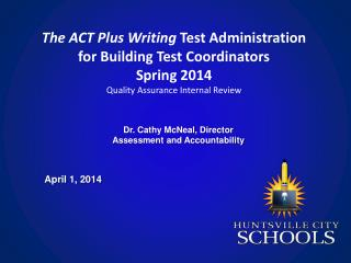 The ACT Plus  Writing  Test Administration  for Building  Test Coordinators Spring 2014 Quality  Assurance Internal Rev