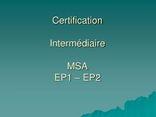 certification  interm diaire  msa ep1   ep2