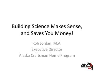 Building Science Makes Sense, and Saves You Money!