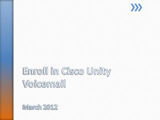 Enroll in Cisco Unity Voicemail March  2012