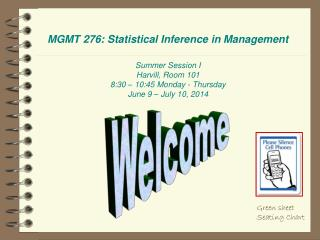 MGMT 276: Statistical Inference in Management Summer Session I Harvill,  Room  101 8:30 � 10:45 Monday - Thursday June