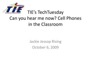 TIE's  TechTuesday Can you hear me now? Cell Phones in the Classroom