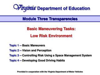 Basic Maneuvering Tasks: Low Risk Environment Topic 1 -- Basic Maneuvers Topic 2 -- Vision and Perception