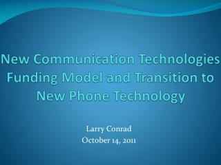 New Communication Technologies Funding Model and Transition to New  Phone Technology