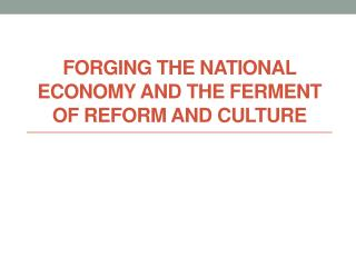 Forging the National Economy and The Ferment of Reform and Culture