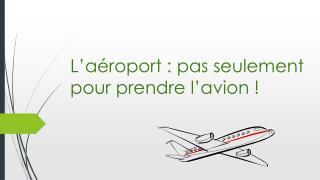 L'aéroport :  p as seulement pour prendre l'avion !
