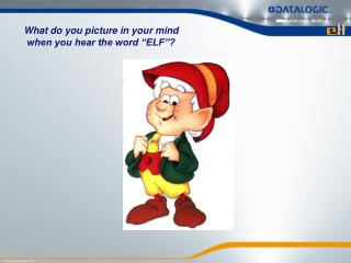 "What do you picture in your mind when you hear the word ""ELF""?"