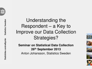 Understanding  the Respondent – a Key to Improve our Data Collection Strategies?