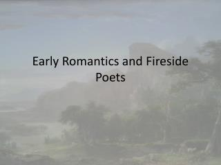 Early Romantics and Fireside Poets