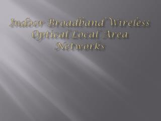 Indoor Broadband Wireless Optical Local Area Networks