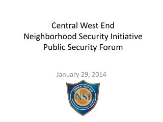 Central West End Neighborhood Security Initiative  Public Security Forum
