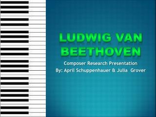 Composer Research Presentation By: April Schuppenhauer & Julia  Grover
