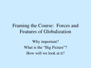 Framing the Course:  Forces and Features of Globalization