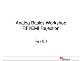 Analog Basics Workshop RFI/EMI Rejection