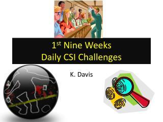 1 st  Nine Weeks  Daily CSI Challenges