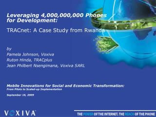 Leveraging 4,000,000,000 Phones for Development: TRACnet : A Case Study from Rwanda