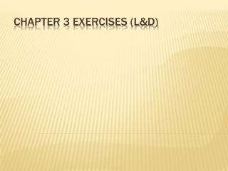 Chapter 3 Exercises (L&D)