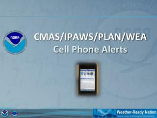 CMAS/IPAWS/PLAN/WEA Cell Phone Alerts