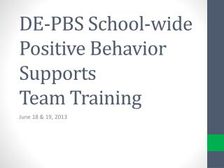 DE-PBS School-wide  Positive  Behavior Supports  Team Training