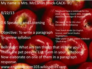 My name is Mrs.  McCahan  ( mick -CACK- in ) 8/22/13 1.6 Speaking and  Listening Objective: To write a paragraph To rev