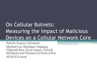 On Cellular  Botnets :  Measuring the Impact of Malicious  D evices on a Cellular Network Core