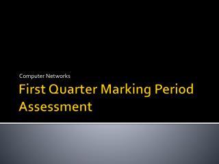 First Quarter Marking Period Assessment