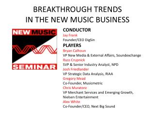BREAKTHROUGH TRENDS IN THE NEW MUSIC BUSINESS