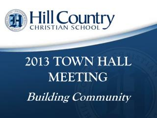 2013 TOWN HALL MEETING Building Community
