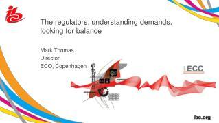 The regulators: understanding demands,  looking for balance