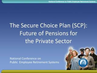 The Secure Choice Plan (SCP): Future of Pensions for  the Private Sector
