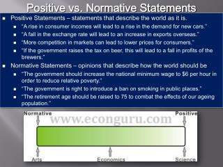 "Positive Statements – statements that describe the world as it is. ""A rise in consumer incomes will lead to a rise in t"