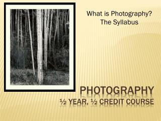 Photography  � year, � credit course