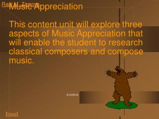 music appreciation  this content unit will explore three aspects of music appreciation that will enable the student to r