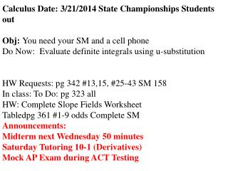 Calculus  Date:  3/21/2014 State Championships Students out Obj :  You need your SM and a cell phone