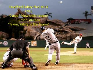 "Qualified Safety Plan 2014 CVLL Canyon View Little League Tucson, Arizona ""Taking Safety to the Teams"""
