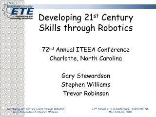 Developing 21 st  Century Skills through Robotics