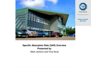 Specific  Absorption  Rate  (SAR) Overview Presented by  Mark Jenkins and Vina Kerai