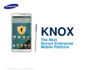 KNOX The  Next S ecure  E nterprise  Mobile  P latform