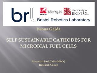 Iwona Gajda SELF SUSTAINABLE CATHODES FOR  MICROBIAL FUEL CELLS Microbial Fuel Cells (MFCs) Research Group