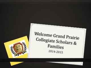 Welcome Grand Prairie Collegiate Scholars & Families