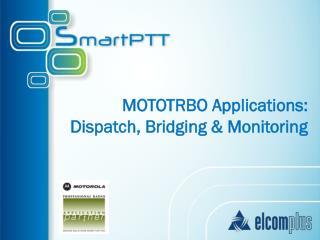MOTOTRBO Applications: Dispatch, Bridging & Monitoring