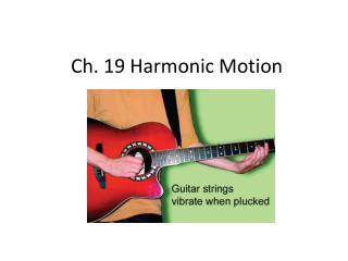 Ch. 19 Harmonic Motion