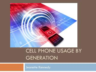 Cell phone usage by generation