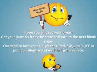 Hope you enjoyed your break! Get your journals from the crate and turn to the next blank page.