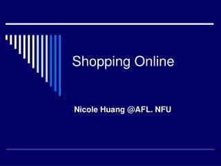 Shopping Online Nicole Huang AFL. NFU