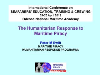 The  Humanitarian Response to Maritime  Piracy    Peter  M  Swift MARITIME  PIRACY HUMANITARIAN RESPONSE  PROGRAMM E
